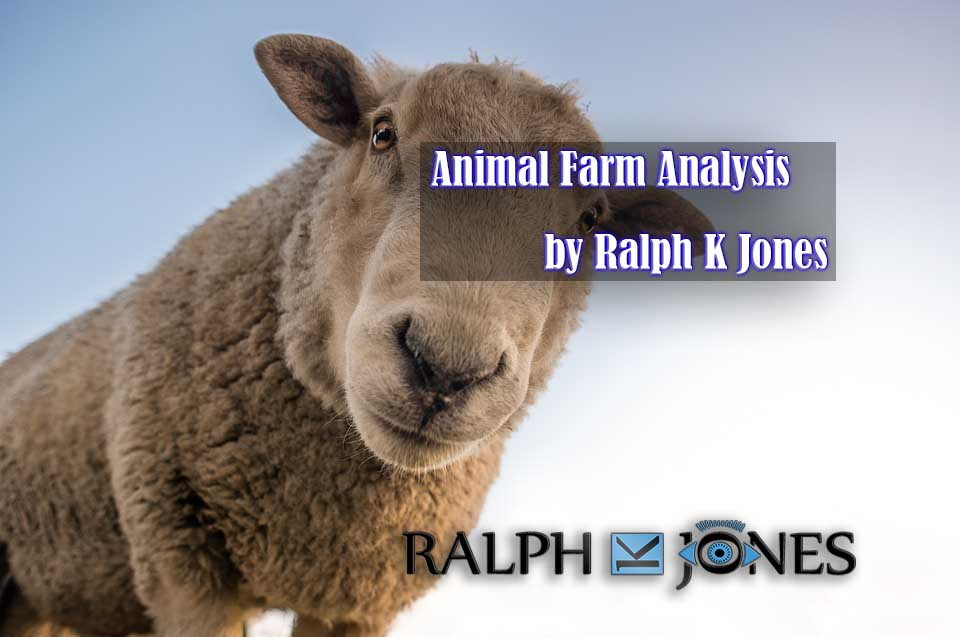 Animal Farm Analysis by Ralph K Jones - Indepth Review and