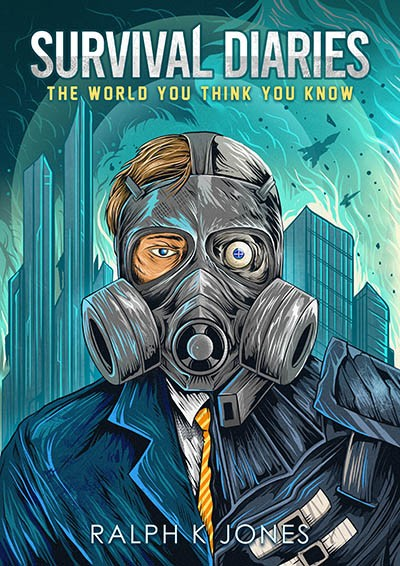 Survival Diaries The World You Think You Know Ralph K Jones